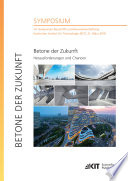 Betone der Zukunft - Herausforderungen und Chancen : 14. Symposium Baustoffe und Bauwerkserhaltung, Karlsruher Institut fuer Technologie (KIT), 21. Maerz 2018