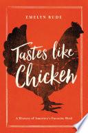 Tastes Like Chicken  A History of America s Favorite Bird