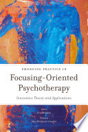 Emerging practice in focusing-oriented psychotherapy : innovative theory and applications / edited by Greg Madison &#59; foreword by Mary Hendricks-Ge