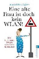»Eine alte Frau ist doch kein WLAN!«