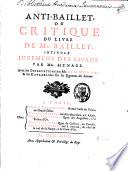 Anti Baillet ou critique du livre intitul   Jugemens des savans  avec les observations de De la Monnoye