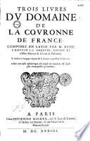 Trois livres du domaine de la couronne de France, traduit du latin,... par René Choppin