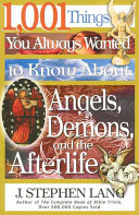 1,001 Things You Always Wanted To Know About Angels, Demons, And The Afterlife : fun, fact-filled book of biblical...
