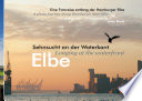 Elbe   Sehnsucht an der Waterkant   Longing at the waterfront