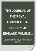 The Journal of the Royal Agricultural society of England Volume Ninth