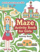 Maze Activity Book for Girls Activity Book