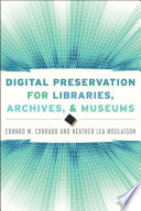 Digital Preservation for Libraries  Archives  and Museums