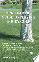Rick Limmer s Guide to Playing Bogey Golf