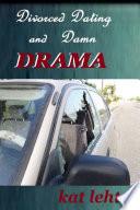 Divorced Dating and Damn Drama
