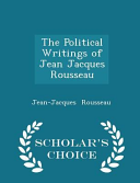 The Political Writings of Jean Jacques Rousseau - Scholar's Choice Edition