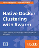 Native Docker Clustering with Swarm Swarm About This Book Get