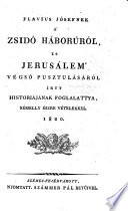 Nak a zsido haborurol es Jerusalem vegso pusztulasarol irtt lustoriajnak foglalattya. (Auszug aus der Geschichte über den Judenkrieg und der Zerstörung Jerusalems etc.) hung