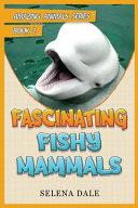 Fascinating Fishy Mammals