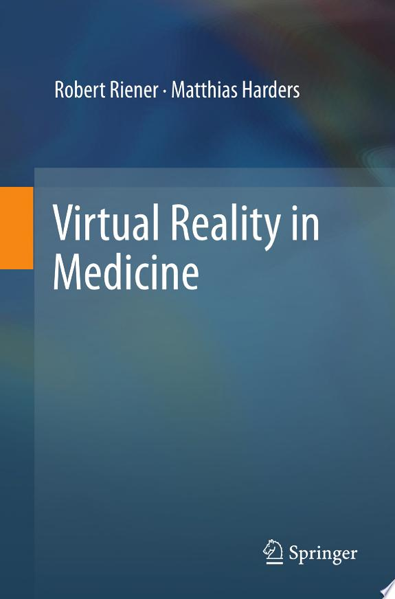 Virtual Reality in Medicine / by Robert Riener, Matthias Harders..- London : Springer London : Springer e-books , 2012