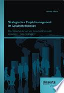 """Strategisches Projektmanagement im Gesundheitswesen: Wie Stakeholder auf ein Sensitivit""""tsmodell einwirken ? eine Analyse"""