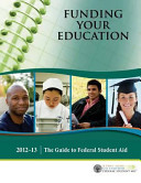Funding Your Education  the Guide to Federal Student Aid  2012 13