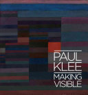 Paul Klee : making visible / [edited by Matthew Gale].