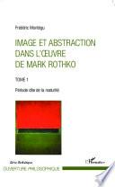 Image et abstraction dans l'oeuvre de Mark Rothko (Tome 1)