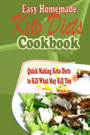 Easy Homemade Keto Diets Cookbook Quick Making Keto Diets To Kill What May Kill You