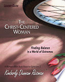The Christ Centered Woman   Women s Bible Study Leader Guide