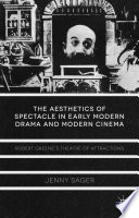 The Aesthetics of Spectacle in Early Modern Drama and Modern Cinema This Book Argues That Greene S Plays