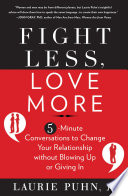 Fight Less, Love More : stop fighting and start communicating....