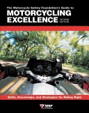 The Motorcycle Safety Foundation's Guide to Motorcycling Excellence To Do It Right The Most