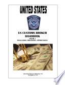 US Customs Broker Handbook Volume 1 Regulations  Procedures  Opportunities