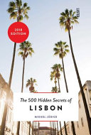 The 500 Hidden Secrets Of Lisbon : addresses an inspirational and practical guide to...