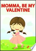 Momma  Be My Valentine