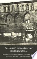 Festschrift aus anlass der eröffnung des Bibliothekgebäudes der eröffnung des Bibliothekgebäudes der stadt Aachen, im auftrag der wissenschaftlichen kommission mit unterstützung der stadtverwaltung, herausgeben