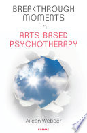 Breakthrough Moments in Arts Based Psychotherapy