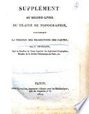 Suppl  ment au second livre du Trait   de topographie  contenant la th  orie des projections des cartes  par L  Puissant