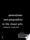 Generations and Geographies in the Visual Arts  Feminist Readings