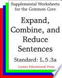 CCSS L 5 3a Expand  Combine  and Reduce Sentences