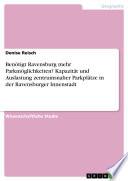 Ben  tigt Ravensburg mehr Parkm  glichkeiten  Kapazit  t und Auslastung zentrumsnaher Parkpl  tze in der Ravensburger Innenstadt