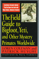 Field Guide To Bigfoot  Yeti    Other Mystery Primates Worldwide