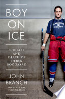 Boy on Ice  The Life and Death of Derek Boogaard