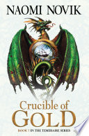 Crucible of Gold (The Temeraire Series, Book 7) by Naomi Novik