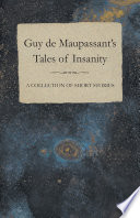 Guy de Maupassant s Tales of Insanity   A Collection of Short Stories