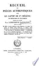 Recueil de pièces authentiques sur le captif de Ste.-Hélène
