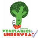 Vegetables In Underwear : varieties—big, small, clean, dirty, serious, and funny—demonstrating for...
