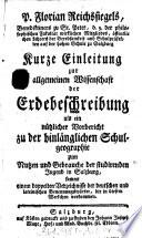 """""""P. Florian Reichssiegels, Benediktiners zu St. Peter ..."""" Kurze Einleitung zur allgemeinen Wissenschaft der Erdebeschreibung"""