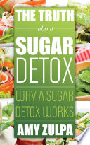 The Truth about Sugar Detox