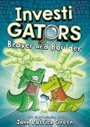 InvestiGators: Braver and Boulder