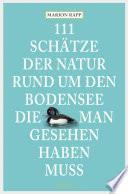 111 Schätze der Natur rund um den Bodensee, die man gesehen haben muss