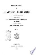 Epistolario di Giacomo Leopardi con le iscrizioni greche triopee da lui tradotte e le lettere di Pietro Giordani e Pietro Colletta all autore raccolto e ordinato da Prospero Viani