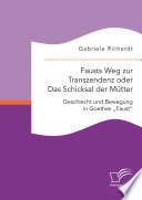 Fausts Weg zur Transzendenz oder Das Schicksal der Mütter