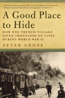 A Good Place to Hide  How One French Community Saved Thousands of Lives in World War II