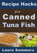 Recipe Hacks for Canned Tuna Fish